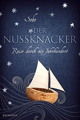 Der Nussknacker - Reise durch ein Jahrhundert (Baumhaus Verlag)