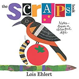 The Scraps Book: Notes from a Colorful Life by [Lois Ehlert]
