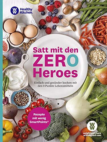 WW - Satt mit den Zero Heroes: Einfach und gesünder kochen mit den 0 Punkte Lebensmitteln - Rezepte mit wenig SmartPoints