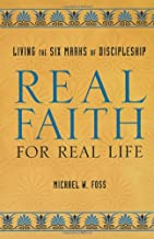 Real Faith for Real Life: Living the Six Marks of Discipleship