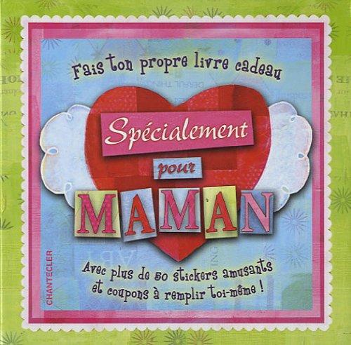 Fais ton propre livre cadeau - Spécialement pour maman: Avec plus de 50 stickers amusants et coupons à remplir toi-même !