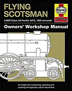 Flying Scotsman: LNER Class A3 Pacific 4472, 1923 onwards (Owners' Workshop Manual) by Philip Atkins (2016-05-15)