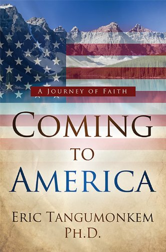 Book: Coming to America - A Journey of Faith by Dr. Eric Tangumonkem