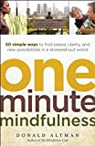 Image of One-Minute Mindfulness: 50 Simple Ways to Find Peace, Clarity, and New Possibilities in a Stressed-Out World