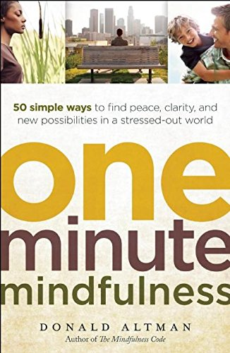 One-minute Mindfulness: 50 Simple Ways to Find Peace, Clarity, and New Possibilities in a Stressed-out World
