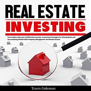 Real Estate Investing: Your Guide to Become a Millionaire Investor. Investment Strategies for Closing Deals and Accumulating Wealth with Property Management and Rental Income audiobook cover art