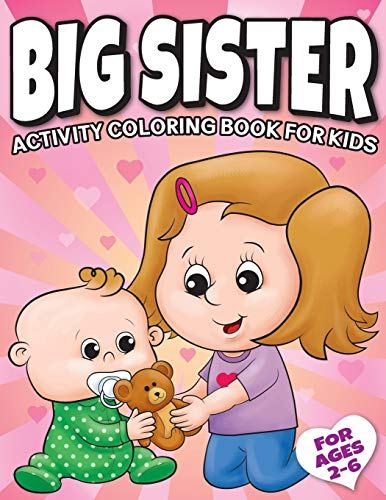 Big Sister Activity Coloring Book For Kids Ages 2-6: Cute New Baby Gifts Workbook For Girls with Mazes, Dot To Dot, Word Search and More! (New Baby Siblings Workbooks)