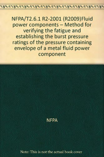 NFPA/T2.6.1 R2-2001 (R2009)Fluid power components – Method for verifying the fatigue and establishing the burst pressure ratings of the pressure containing envelope of a metal fluid power component