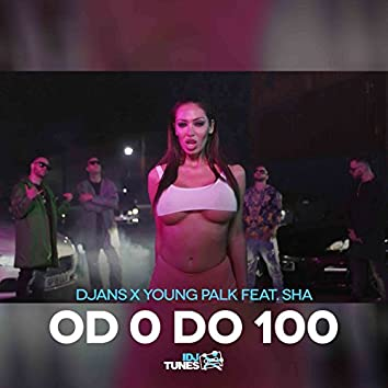 Od 0 Do 100 (feat. Young Palk, Sha)
