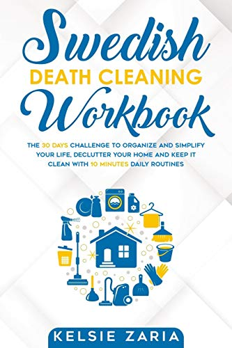 Compare Textbook Prices for Swedish Death Cleaning Workbook: The 30 Days Challenge to Organize and Simplify Your Life, Declutter Your Home and Keep It Clean with 10 minutes Daily Routines  ISBN 9781086103816 by ZARIA, KELSIE