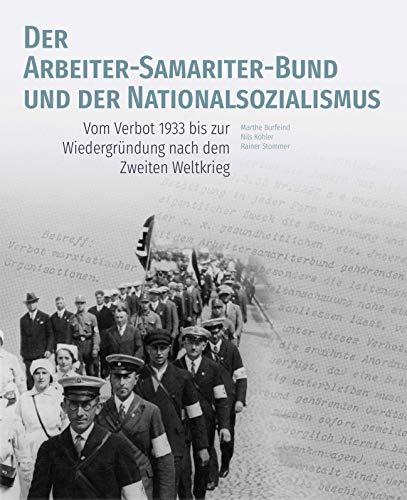 Der Arbeiter-Samariter-Bund und der Nationalsozialismus: Vom Verbot 1933 bis zur Wiedergründung nach dem Zweiten Weltkrieg