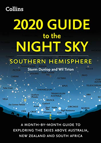 Compare Textbook Prices for 2020 Guide to the Night Sky Southern Hemisphere: A month-by-month guide to exploring the skies above Australia, New Zealand and South Africa  ISBN 9780008348977 by Dunlop, Storm,Tirion, Wil