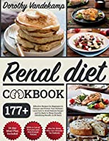 Renal Diet Cookbook: 177+ Effective Recipes for Beginners to Pamper and Protect Your Kidneys. Learn how to Avoid Dialysis Danger and Go Back to Sleep Soundly (Satisfying Results in 28 days)