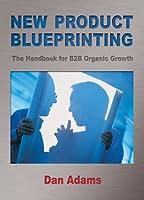 New Product Blueprinting: The Handbook for B2B Organic Growth