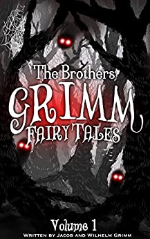 The Brothers Grimm Fairy Tales: Volume 1 (Illustrated) (Grimm Series) by [Jacob and Wilhelm Grimm, Andrea Emmes]