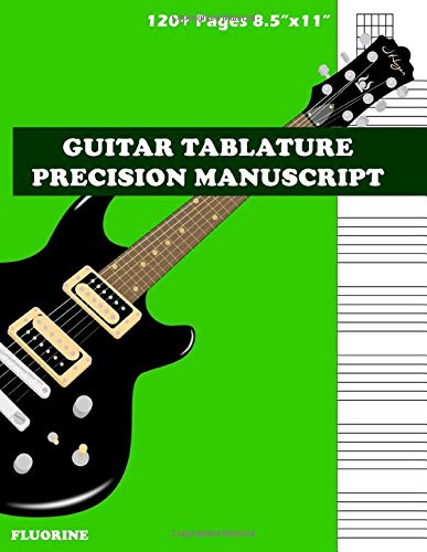 Guitar Tablature Precision Manuscript Fluorine: 120+ Large Pages (8.5' x 11') - Guitar Tablature - Blank- Sheet Music Notebook (Notebook for Musicians)