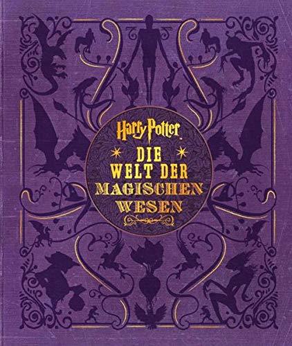Harry Potter: Die Welt der magischen Wesen: (Kreaturen und Pflanzen der Harry-Potter-Filme)