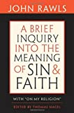 """A Brief Inquiry into the Meaning of Sin and Faith: With """"On My Religion"""""""