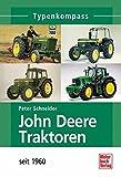 John Deere Traktoren: seit 1960 (Typenkompass) - Peter Schneider