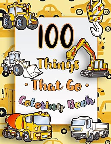 100 Things That Go Coloring Book: BIG & JUMBO Coloring Book, 100 pages of things that go : Cars, trains, tractors, trucks coloring book for kids