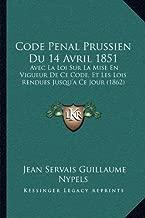 Code Penal Prussien Du 14 Avril 1851: Avec La Loi Sur La Mise En Vigueur de Ce Code, Et Les Lois Rendues Jusqu'a Ce Jour (1862)
