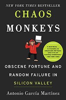 Chaos Monkeys: Obscene Fortune and Random Failure in Silicon Valley by [Antonio Garcia Martinez]