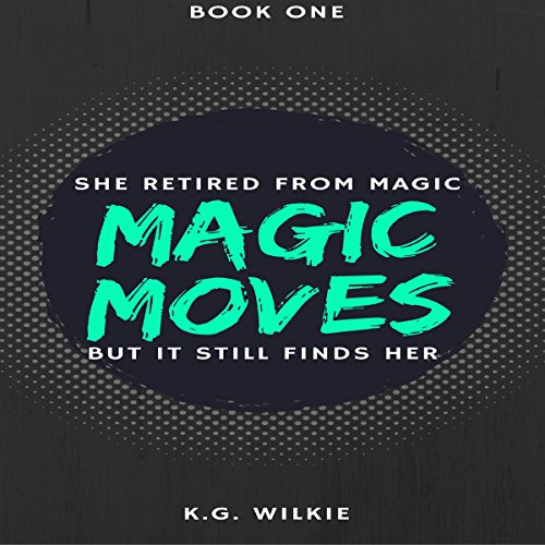 Magic Moves: She Retired from Magic, but It Still Finds Her audiobook cover art