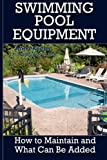 Swimming Pool Equipment:: How to Maintain and What Can Be Added (Swimming Pool Ownership and Care)