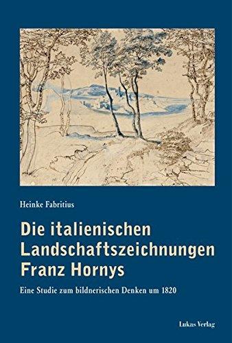 Die italienischen Landschaftszeichnungen Franz Hornys: Eine Studie zum bildnerischen Denken um 1820