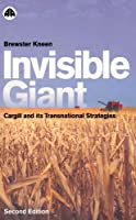 Invisible Giant - Second Edition: Cargill and Its Transnational Strategies