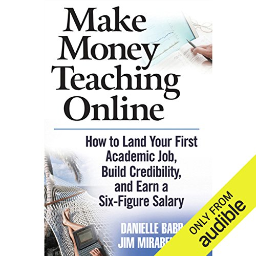 Make Money Teaching Online: How to Land Your First Academic Job, Build Credibility, and Earn a Six-Figure Salary  audiobook cover art