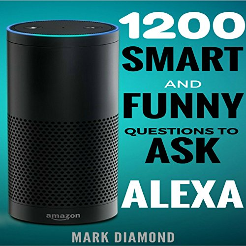 1200 Smart and Funny Questions to Ask Alexa audiobook cover art
