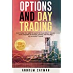 Options And Day Trading: Everything You Need To Know To Make Money Online. Start Investing In Options, Stocks And Futures Like An Expert Trader.