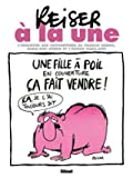 Reiser à la une NE - L'essentiel des couvertures de Charlie Hebdo, Hara-Kiri hebdo et l'hebdo Hara-Kiri