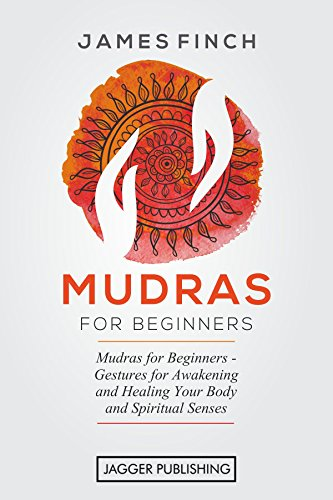 Mudras: Mudras for Beginners - Gestures for Awakening and Healing Your Body and Spiritual Senses (Mudras Yoga in Your Hands, Healing Mudras, Self Healing, ... Mudras for Weight Loss) (English Edition)