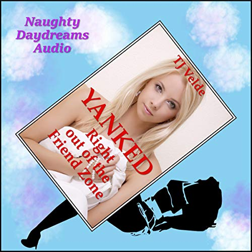 Yanked Right Out of the Friend Zone (The Younger Woman's Domination) audiobook cover art