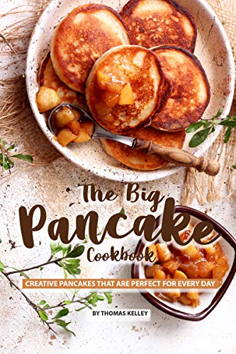 The Big Pancake Cookbook: Creative Pancakes That Are Perfect...