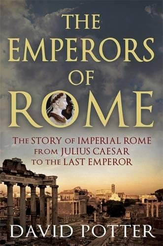 The Emperors of Rome: The Story of Imperial Rome from Julius Caesar to the Last Emperor (Review)