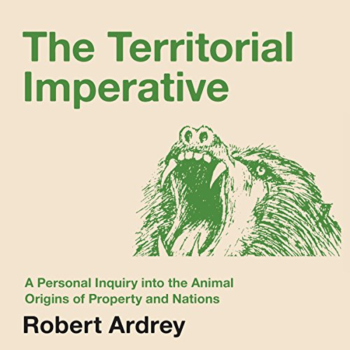 The Territorial Imperative: A Personal Inquiry into the Animal Origins of Property and Nations audiobook cover art