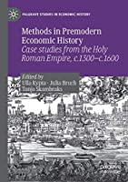 Methods in Premodern Economic History: Case studies from the Holy Roman Empire, c.1300-c.1600 (Palgrave Studies in Economic History)