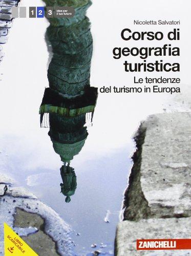 Corso di geografia turistica. Per le Scuole superiori. Con espansione online. Tendenze del turismo in Europa (Vol. 2)