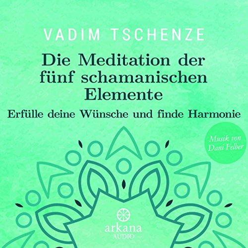 Die Meditation der fünf schamanischen Elemente: Erfülle deine Wünsche und finde Harmonie Titelbild