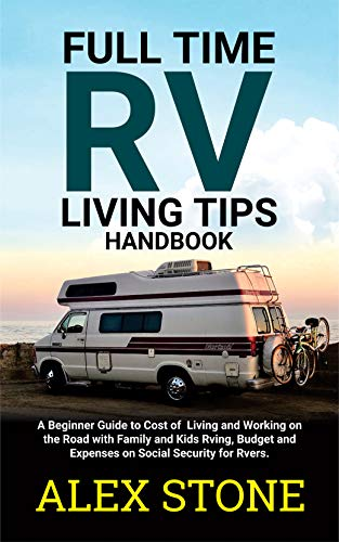 Full time RV Living Tips Handbook: A Beginners guide to Cost of Living and Working on the road with Family & Kids Rving, Budget & expenses on Social security ... for Rvers & Small Travel Campers Motorhome