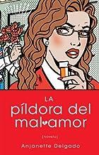 La pildora del mal amor (Heartbreak Pill): Novela (Atria Espanol) (Spanish Edition) by Anjanette Delgado (2009-08-04)