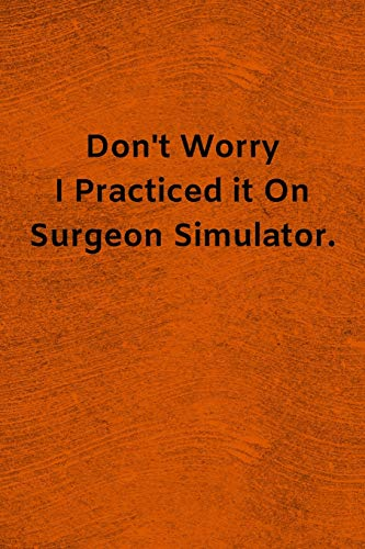 Don\'t Worry I Practiced it On Surgeon Simulator: Lined Journal Medical Notebook To Write in