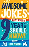Awesome Jokes That Every 9 Year Old Should Know!: Hundreds of rib ticklers, tongue...