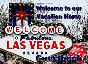 Welcome to our Vacation Home Las Vegas Guestbook: for Guests to Sign, Write Memories, Leave Messages, Las Vegas Vacation, AirBnB, VRBO, Bed and Breakfast, Rental, Motel ... 200 pages for guests