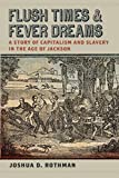"Flush Times and Fever Dreams: A Story of Capitalism and Slavery in the Age of Jackson (Race in the Atlantic World, 1700€""1900 Ser.)"