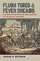 Flush Times and Fever Dreams: A Story of Capitalism and Slavery in the Age of Jackson (Race in the Atlantic World, 1700-1900)