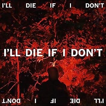 I'll Die If I Don't